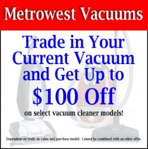 Save $100 at Metrowest Vacuums when you trade in your vacuums
